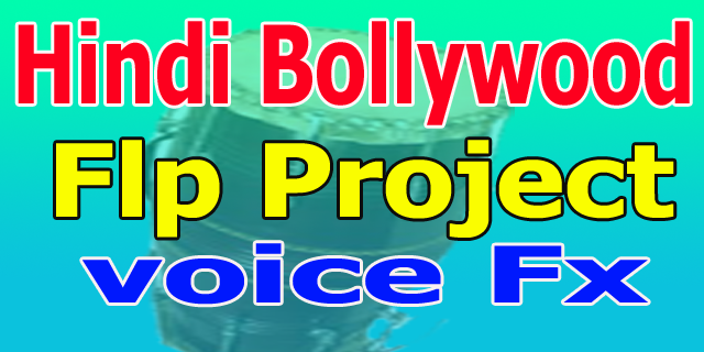 fl studio hindi bollywood flp project song flp zip file free download voice fx beat download