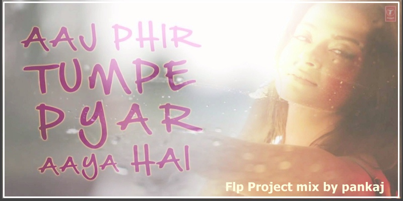 latest flp project for fl studio Aaj phir tumpe pyar aaya hai hindi bollywood project