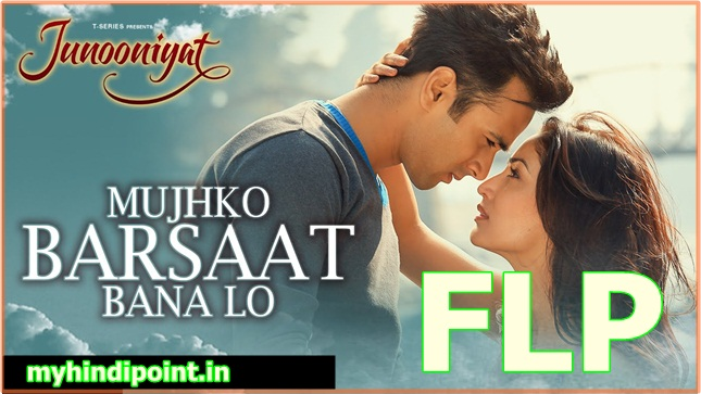 mujhko barsaat bana lo flp project
