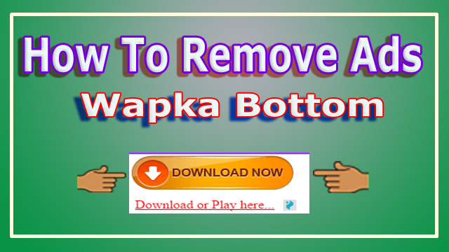 remove wapka bottom ads wapka website se footer ads kaise remove kare