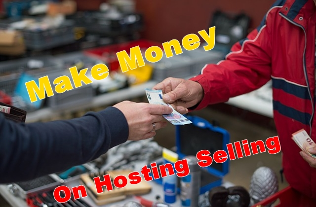 make money hosting selling