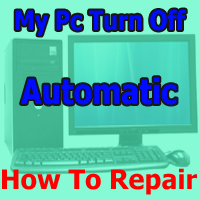 Pc Shut Down Problem My Pc Automatic Turn Off Computer Repair Tips